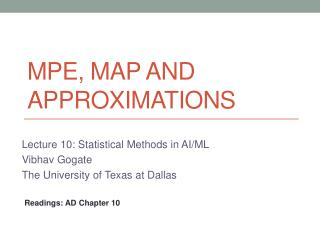 MPE, MAP and approximations