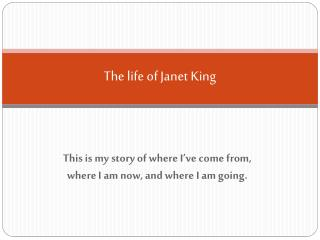 The life of Janet King