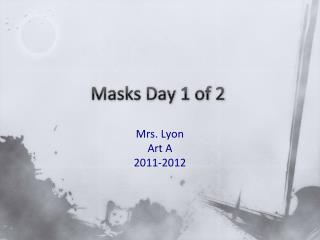 Masks Day 1 of 2