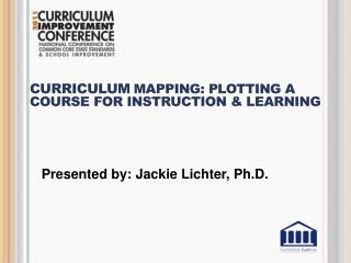 Curriculum Mapping: Plotting a Course for Instruction & Learning