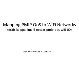Mapping PMIP  QoS  to  WiFi  Networks (draft-kaippallimalil-netext-pmip-qos-wifi-00)