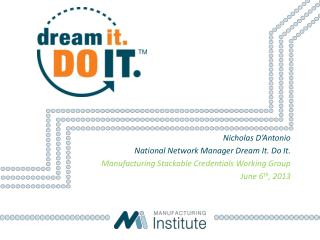Nicholas D'Antonio National  Network  Manager  Dream It. Do It.