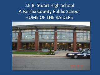 J.E.B. Stuart High School  A Fairfax County Public School HOME OF THE RAIDERS