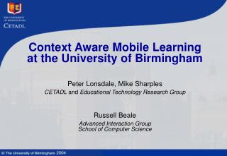 Context Aware Mobile Learning  at the University of Birmingham Peter Lonsdale, Mike Sharples