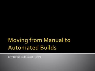 Moving from Manual to Automated Builds