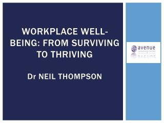 Workplace well-being: from surviving to THRIVING  D r  Neil Thompson
