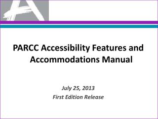 PARCC Accessibility Features and Accommodations Manual July 25, 2013 First Edition Release
