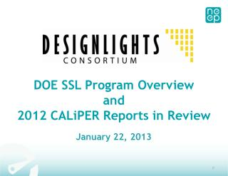 DOE SSL Program Overview and 2012  CALiPER Reports in  Review