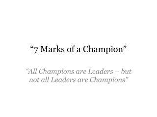 """7 Marks of a Champion"""