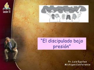 """""""El discipulado bajo presi ón """""""
