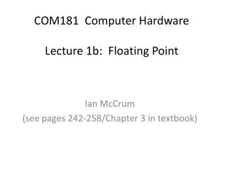COM181  Computer Hardware Lecture 1b:  Floating Point