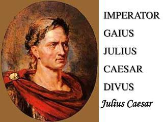 IMPERATOR GAIUS JULIUS  CAESAR  DIVUS
