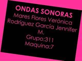 ONDAS SONORAS Mares Flores Verónica Rodríguez García Jennifer M. Grupo:311 Maquina:7