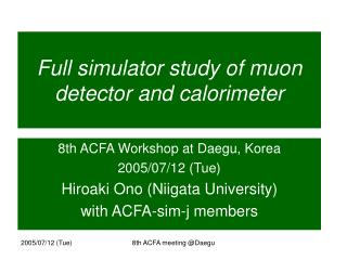 Full simulator study of muon detector and calorimeter