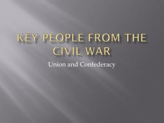 Key People from the Civil war