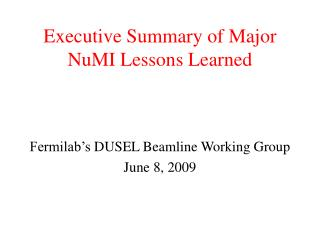 Executive Summary of Major  NuMI  Lessons Learned