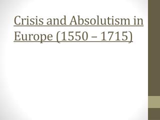 Crisis and Absolutism in Europe (1550 – 1715)