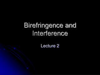 Birefringence and Interference