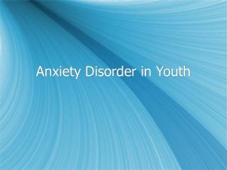 Anxiety Disorder in Youth