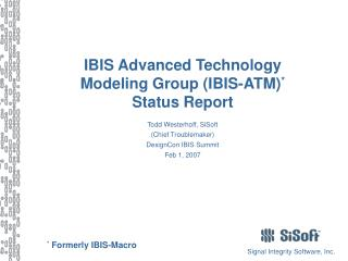 IBIS Advanced Technology  Modeling Group (IBIS-ATM) * Status Report