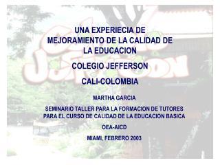 UNA EXPERIECIA DE MEJORAMIENTO DE LA CALIDAD DE LA EDUCACION  COLEGIO JEFFERSON CALI-COLOMBIA