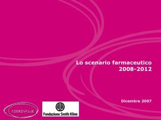 Lo scenario farmaceutico 2008-2012