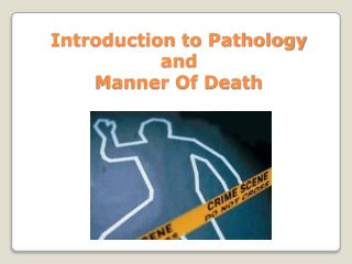 Introduction to Pathology and  Manner Of Death