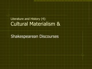 Literature and History 4: Cultural Materialism