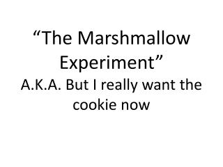 """The Marshmallow Experiment"" A.K.A. But I really want the cookie now"