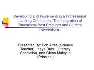 Developing and Implementing a Professional Learning Community: The Integration of Educational Best Practices and Student