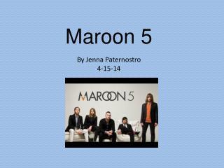 Maroon 5 By Jenna Paternostro 4-15-14