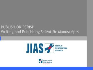 PUBLISH OR PERISH Writing and Publishing Scientific Manuscripts