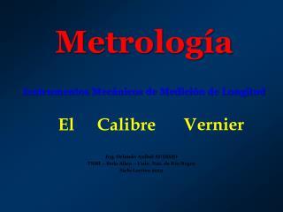 Metrología Instrumentos Mecánicos de Medición de Longitud