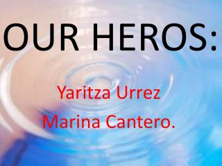 OUR HEROS:
