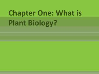 Chapter One: What is Plant Biology?