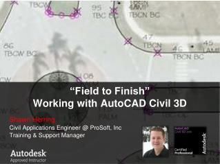 �Field to Finish� Working with AutoCAD Civil 3D