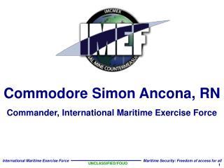 Commodore Simon Ancona, RN Commander, International Maritime Exercise Force