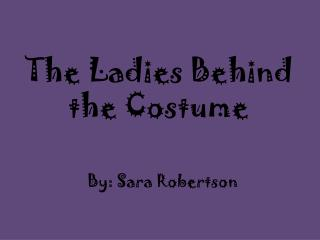 The Ladies Behind the Costume