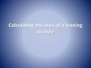 Calculating the area of a leaning triangle