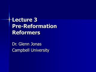 Lecture 3 Pre-Reformation Reformers