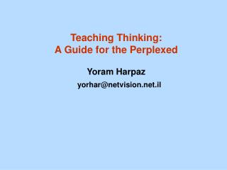 Teaching Thinking: A Guide for the Perplexed Yoram Harpaz yorhar@netvision.il