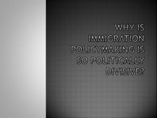 why is immigration policymaking is so politically divisive?