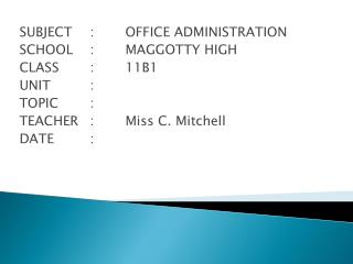 SUBJECT: OFFICE ADMINISTRATION SCHOOL:  MAGGOTTY HIGH CLASS     :  11B1 UNIT: