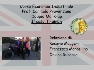 Corso Economia Industriale Prof. Carmelo Provenzano Doppio Mark-up Il caso Triumph