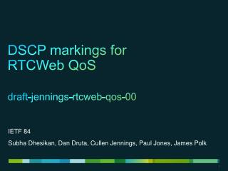 DSCP  markings  for  RTCWeb  QoS draft-jennings-rtcweb-qos-00