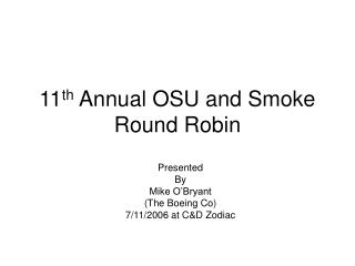 11 th  Annual OSU and Smoke Round Robin