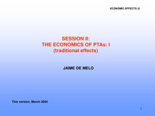 SESSION II:  THE ECONOMICS OF PTAs: I  (traditional effects)