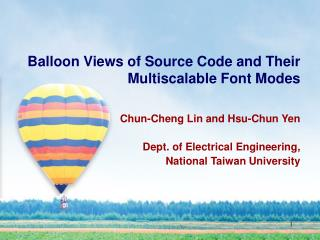 Balloon Views of Source Code and Their Multiscalable Font Modes