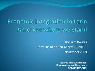Economic integration  in  Latin America :  where we  stand