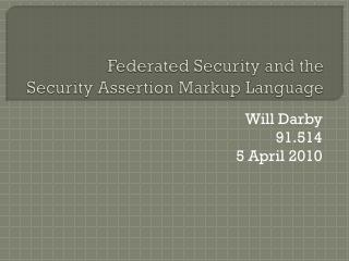 Federated Security and the  Security Assertion Markup Language